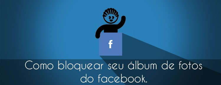 BLOQUEANDO SEU ALBUM DE FOTOS DO FACEBOOK