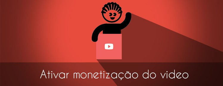 COMO ATIVAR A MONETIZACAO DO MEU VIDEO DO YOUTUBE