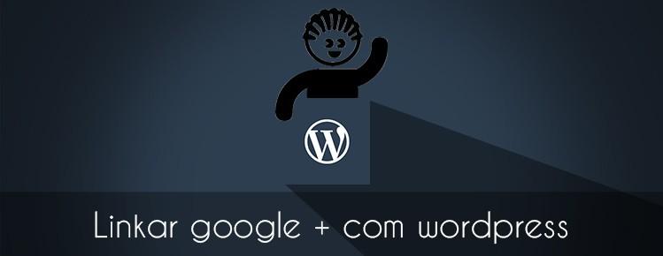 COMO Linkar google + com wordpress