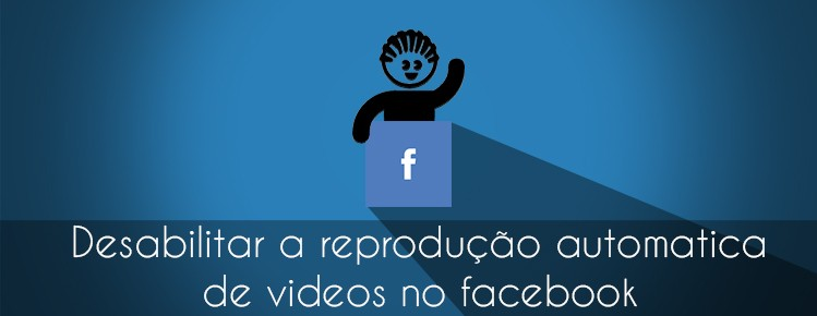 DESABILITAR A REPRODUCAO AUTOMATICA DE VIDEO NO FACEBOOK