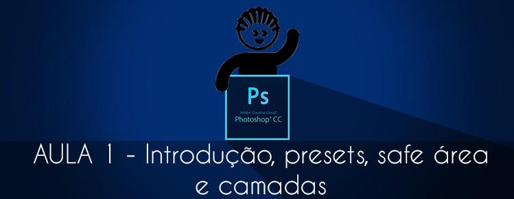 Photoshop CS6 Aula 01 Como iniciar Introducao presets safe area e camadas
