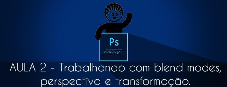 Photoshop CS6 Aula 02 Como Trabalhar com Blend Modes e perspectiva e ferramenta transformacao