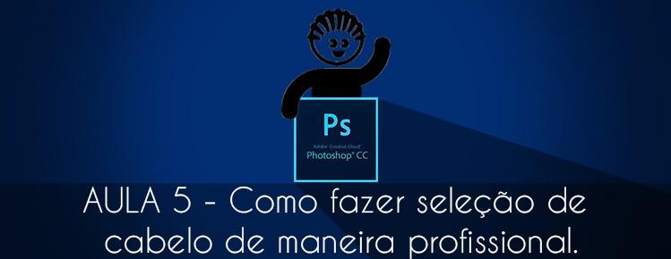 Photoshop CS6 Aula 05 Como tirar  retirar fundo e fazer uma selecao de Cabelo Profissional