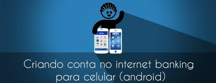 como cadastrar internetr banking no celular