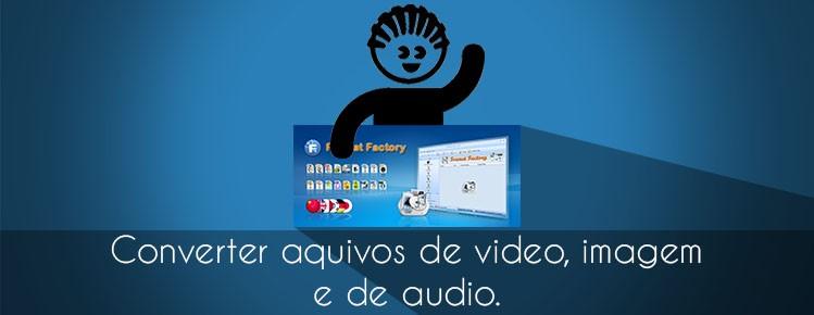 COMO CONVERTER AQUIVOS DE VIDEOS IMAGENS E DE MUSICA AUDIO