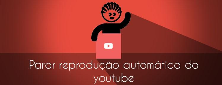 Como parar reprodução automatica do youtube